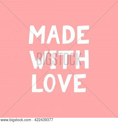 Made With Love Lettering. Poster, Banner, Card, Label, Sticker. Sketch Hand Drawn Doodle Style. Vect