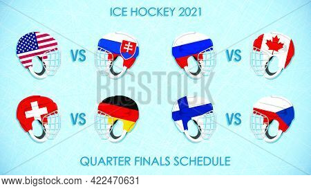 Ice Hockey Schedule Of Matches For Quarter Finals Of Competition With Teams Flags 2021 On Helmets. H