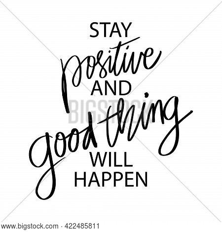 Stay Positive And Good Thing Will Happen. Hand Lettering, Motivational Quotes