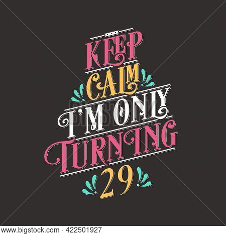 Birthday Celebration Greetings Lettering, Keep Calm I Am Only Turning 29