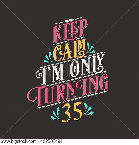 Birthday Celebration Greetings Lettering, Keep Calm I Am Only Turning 35