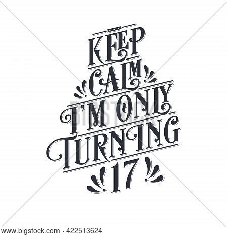 Birthday Celebration Greetings Lettering, Keep Calm I Am Only Turning 17