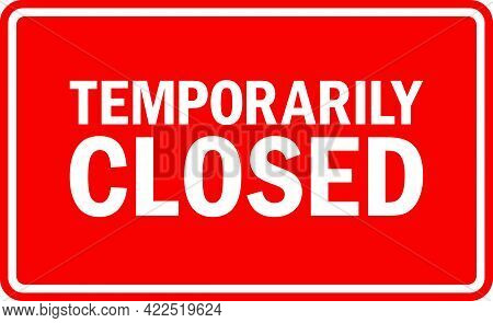 Temporarily Closed Sign. White On Red Background. Notice Signs And Symbols.