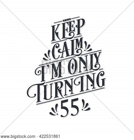 Birthday Celebration Greetings Lettering, Keep Calm I Am Only Turning 55