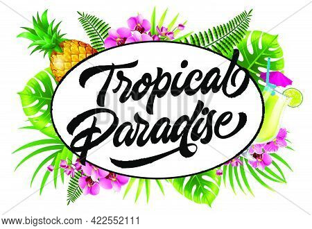Tropical Paradise Invitation Design With Palm Leaves, Flowers, Pineapple And Fresh Drink. Calligraph