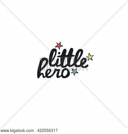 Little Hero. Lettering Poster. Stars. Isolated Vector Object On White Background. Cartoon Art.