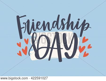 Friendship Day Text, Lettering Composition. Holiday Greeting Card With Calligraphy Inscription, Hear