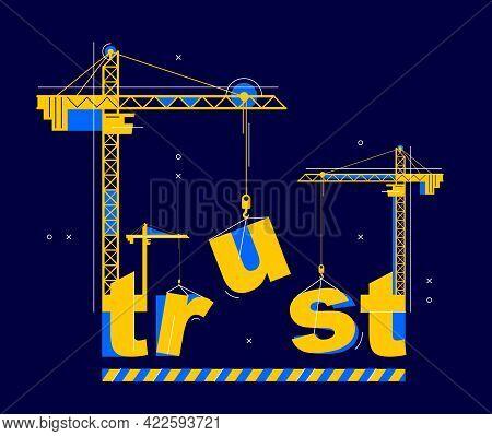 Construction Cranes Build Trust Word Vector Concept Design, Conceptual Illustration With Lettering A
