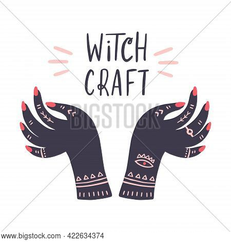 Woman Hands With Tatoos. Hand Drawn Vector Illustration With Lettering For Poster. Witchcraft Concep