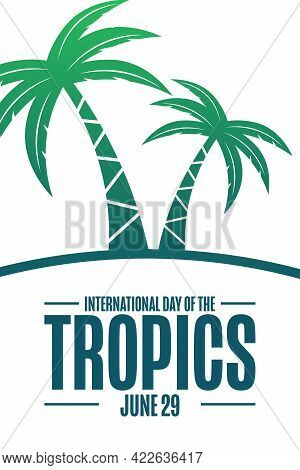 International Day Of The Tropics. June 29. Holiday Concept. Template For Background, Banner, Card, P