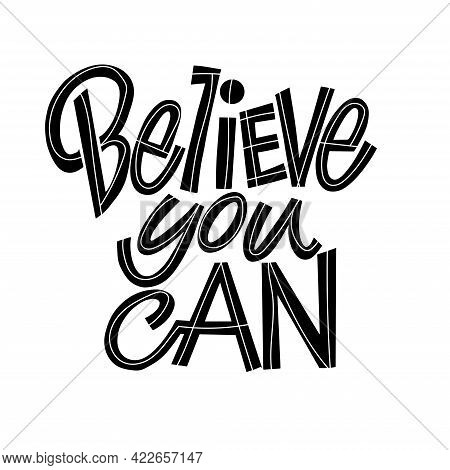 Lettering Believe You Can On A White Background. Graphic Design Lifestyle Lettering. Handwritten Let