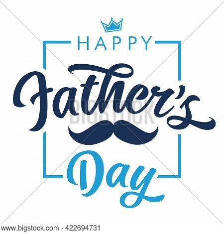 Happy Fathers Day Calligraphy Lettering Quote Banner With Mustache And Crown. Vector Greeting Illust