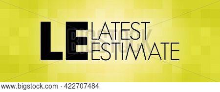 Le - Latest Estimate Acronym, Business Concept Background