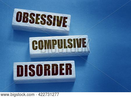 Obsessive Compulsive Disorder Words On Wooden Blocks. Psychiatry Psychological Problem Concept, Ocd.