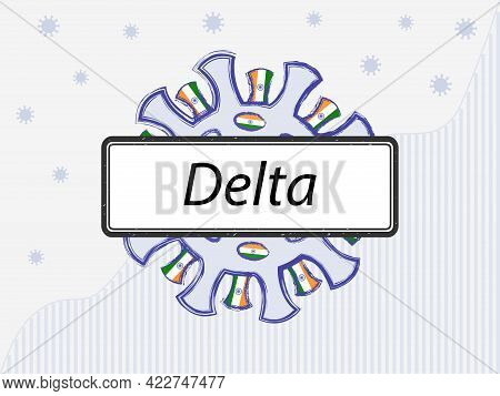 Coronavirus With Indian Flag In Spikes. The New Name Delta Written On The Sign Instead Of The Indian
