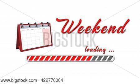 Weekend Loading Greeting Card With Set-up Calendar - Red Lettering And Loading Bar On White Backgrou