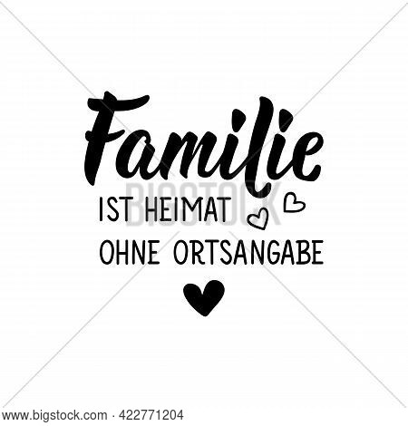 Translation From German: Family Is Home Without A Location. Modern Vector Brush Calligraphy. Ink Ill