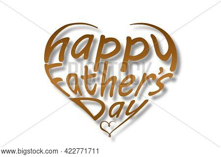 Father's Day. Lettering Happy Father's Day In The Shape Of A Heart On A White Background Close Up
