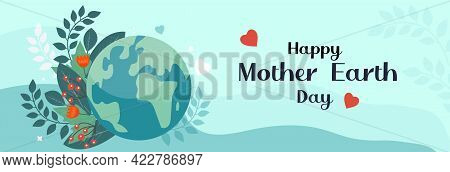 Happy Mother Earth Day Greeting Card, Template For Your Design. Globe Planet Earth With Plants And F