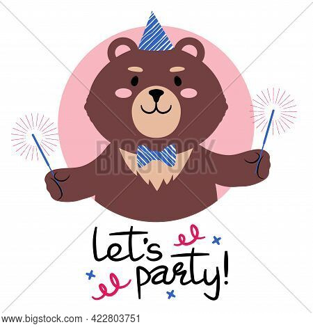 Vector Illustration Of A Cute Cartoon Teddy Bear In Party Hat With Sparkles Signed Lets Party