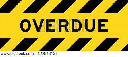 Yellow And Black Color With Line Striped Label Banner With Word Overdue