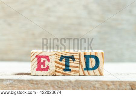 Alphabet Letter Block In Word Etd (abbreviation Of Estimated Time Of Departure Or The Estimated Time