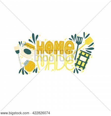 Home Made Handwritten Slogan With Hand Drawn Kitchenware Elements In Cute Flat Style. Cute Quote Abo