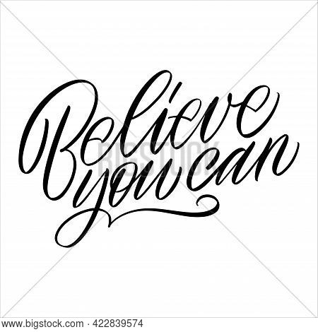 Inscription Believe You Can On A White Background. Isolated Vector. Text For Postcard, Invitation, T