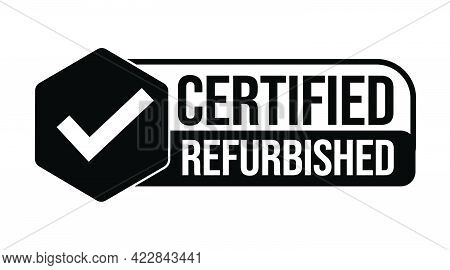 'certified Refurbished' Products Icon With Tick Mark.  Renovation Abstract