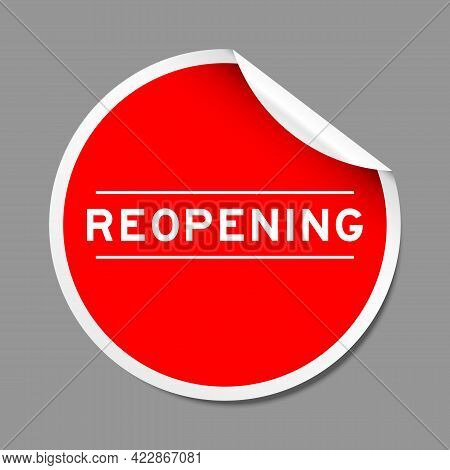 Red Color Peel Sticker Label With Word Reopening On Gray Background