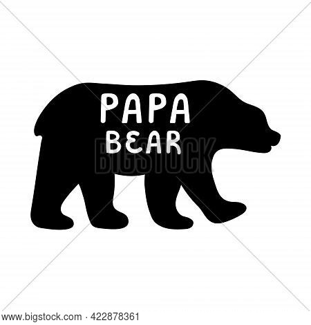 Papa Bear Label For Happy Fathers Day. Poster For Dad Birthday Gift. Silhouette Grizzly With Text Fo