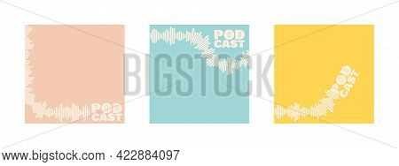 Set Of Podcast Cover Templates. Stylized Sound Wave, Various Shapes. Soundtrack And Lettering Podcas