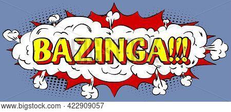 Bazinga - Comics Word. Vector Retro Abstract Comic Book Speech Bubble, Wording Sound Effect, Cartoon