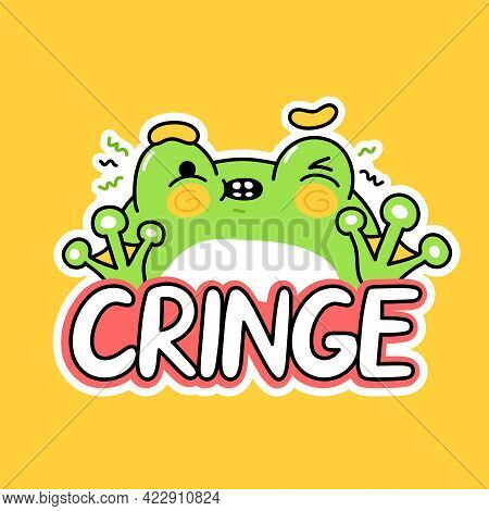 Cute Funny Frog. Cringe Quote. Vector Hand Drawn Cartoon Kawaii Character Illustration Icon. Funny C