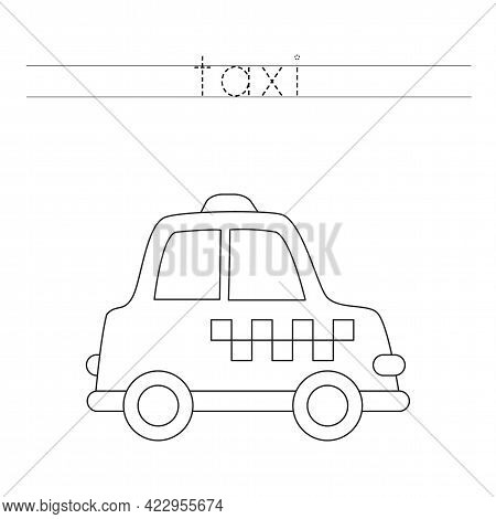 Trace The Word. Black And White Taxi. Handwriting Practice For Preschool Kids.