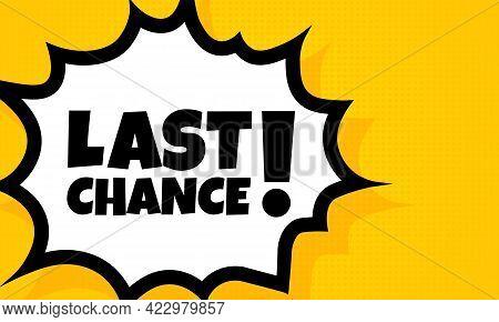 Last Chance Speech Bubble Banner. Pop Art Retro Comic Style. Last Chance Text. For Business, Marketi