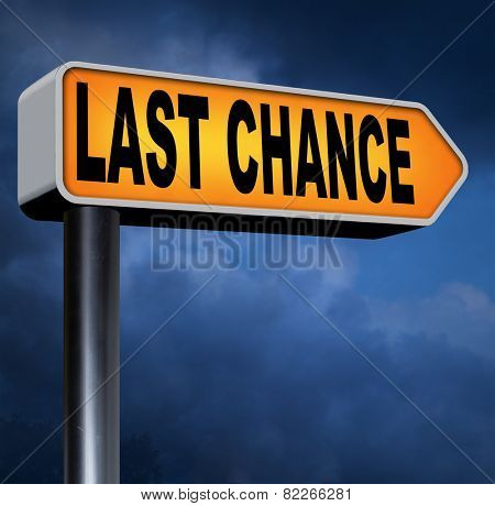 last chance ultimate offer road sign arrow final warning or opportunity or call now or never