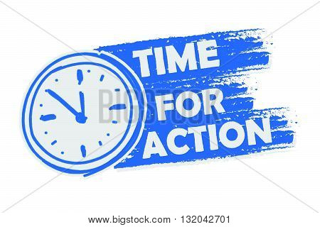 time for action with clock symbol banner - business motivation concept words in blue drawn label with sign, vector