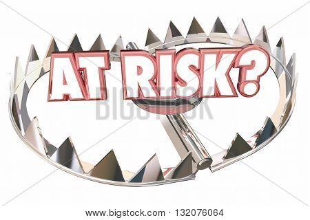 At Risk Danger Safety Bear Trap Words 3d Illustration