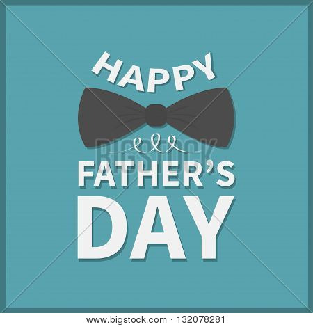 Happy fathers day. Greeting card with big black neck bow tie. Blue background. Flat design. Vector illustration
