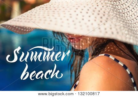 beautiful woman in white hat at pool background and words Summer beach.