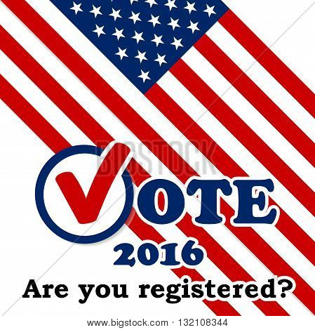 Are you registered? Presidential election in the USA, poster template