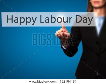 Happy Labour Day - Businesswoman Hand Pressing Button On Touch Screen Interface.