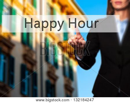 Happy Hour - Businesswoman Hand Pressing Button On Touch Screen Interface.