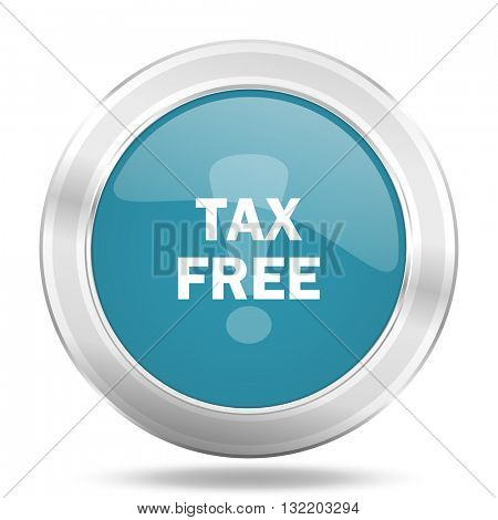 tax free icon, blue round metallic glossy button, web and mobile app design illustration