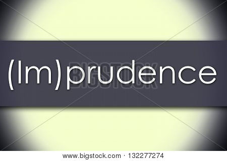 (im)prudence - Business Concept With Text