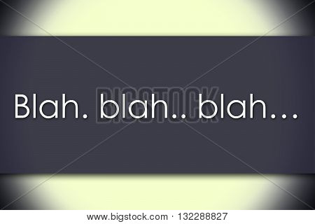 Blah. Blah.. Blah… - Business Concept With Text