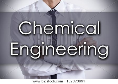 Chemical Engineering - Young Businessman With Text - Business Concept