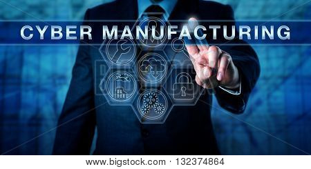 Systems engineer is pressing CYBER MANUFACTURING on a virtual touch screen interface. Industry metaphor and business concept for a manufacturing system that facilitates asset management.