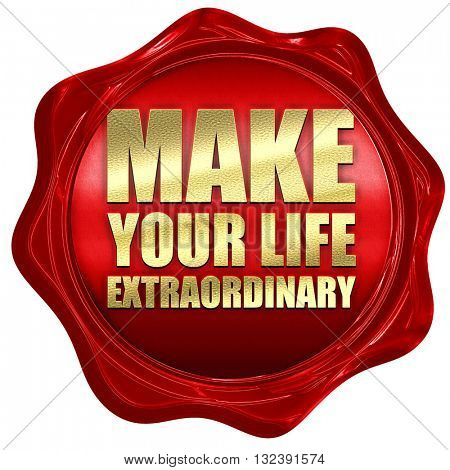 make your life extraordinary, 3D rendering, a red wax seal